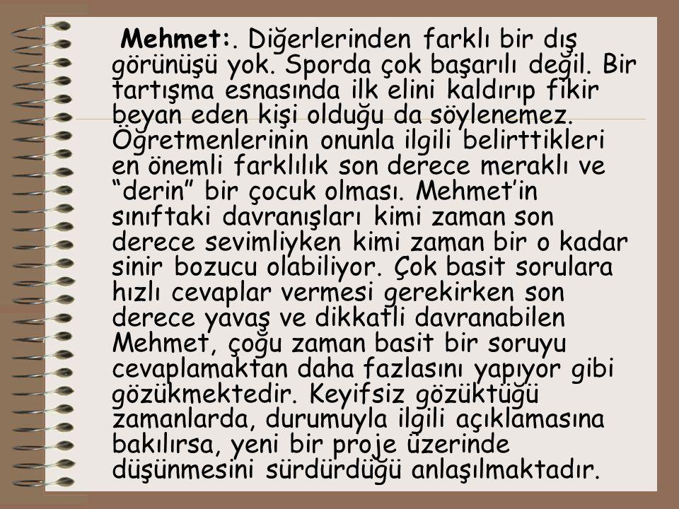 Mehmet:. Diğerlerinden farklı bir dış görünüşü yok