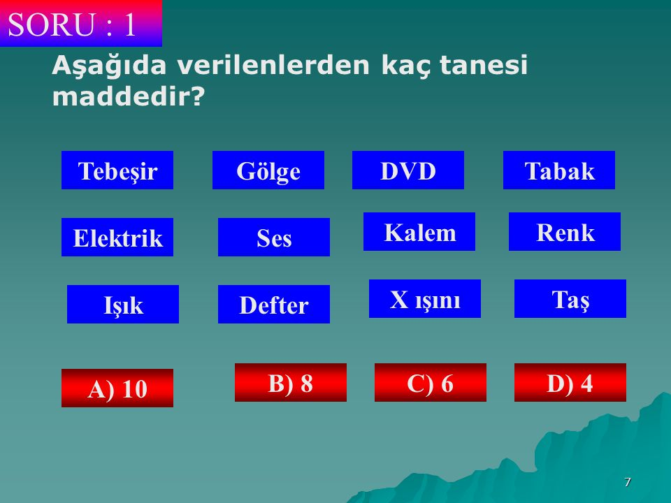 SORU : 1 Aşağıda verilenlerden kaç tanesi maddedir Tebeşir Gölge DVD