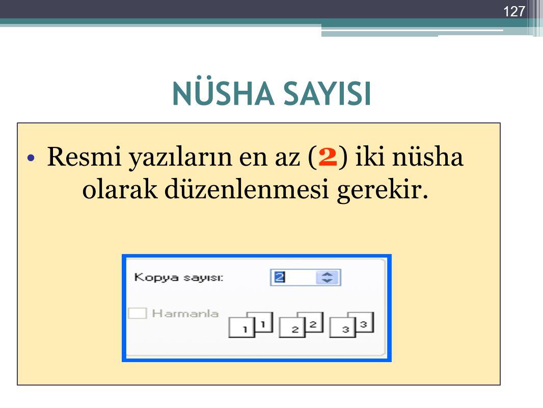 Resmi yazıların en az (2) iki nüsha olarak düzenlenmesi gerekir.