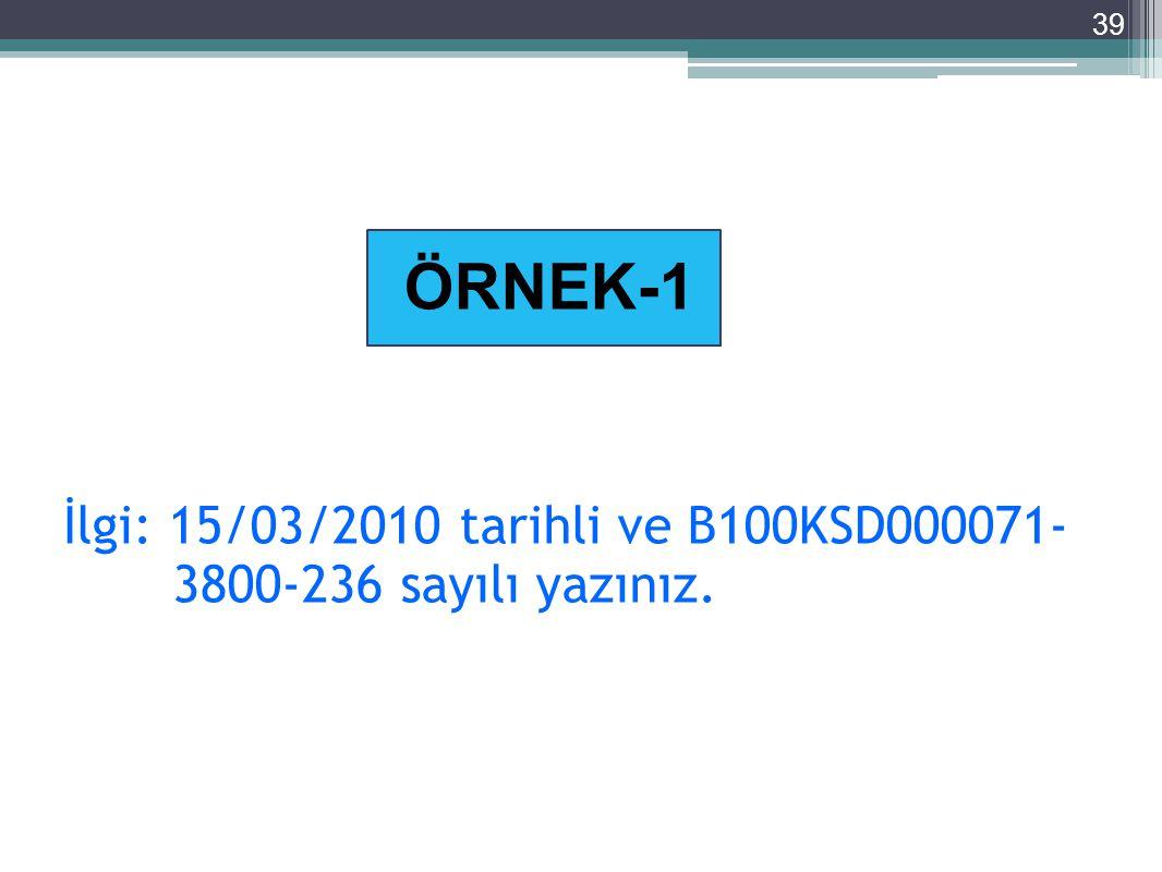 İlgi: 15/03/2010 tarihli ve B100KSD000071- 3800-236 sayılı yazınız.