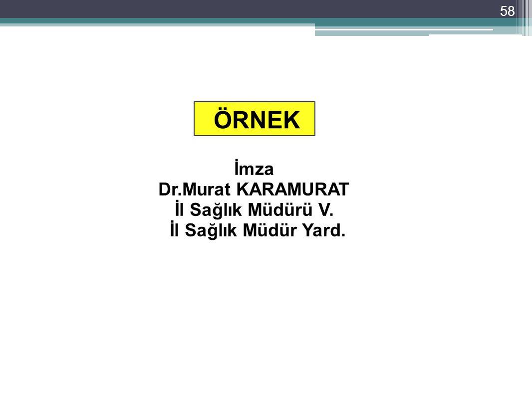 ÖRNEK İmza Dr.Murat KARAMURAT İl Sağlık Müdürü V.