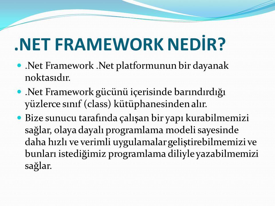 .NET FRAMEWORK NEDİR .Net Framework .Net platformunun bir dayanak noktasıdır.
