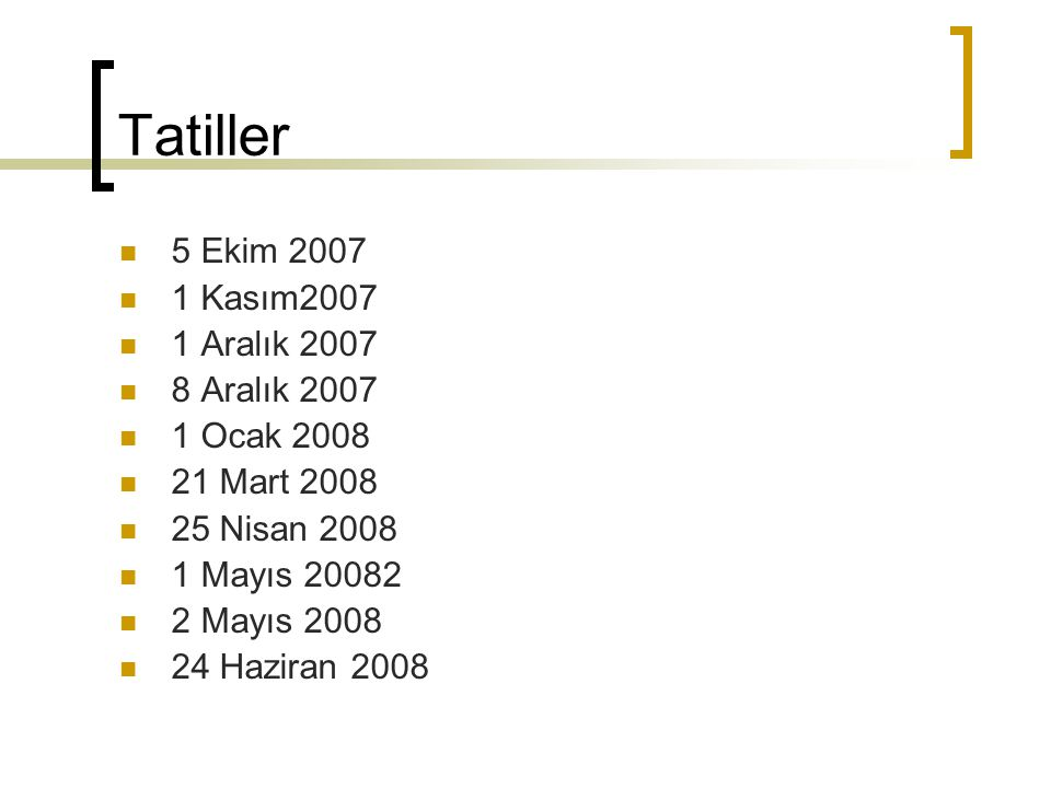 Tatiller 5 Ekim 2007 1 Kasım2007 1 Aralık 2007 8 Aralık 2007