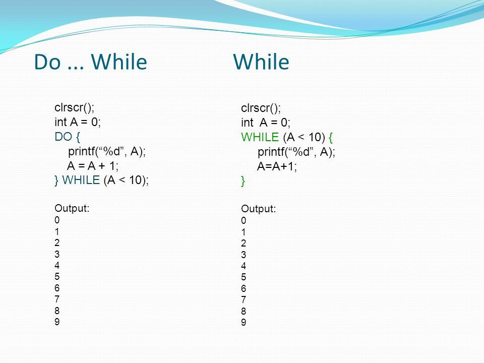 Do ... While While clrscr(); clrscr(); int A = 0; int A = 0; DO {