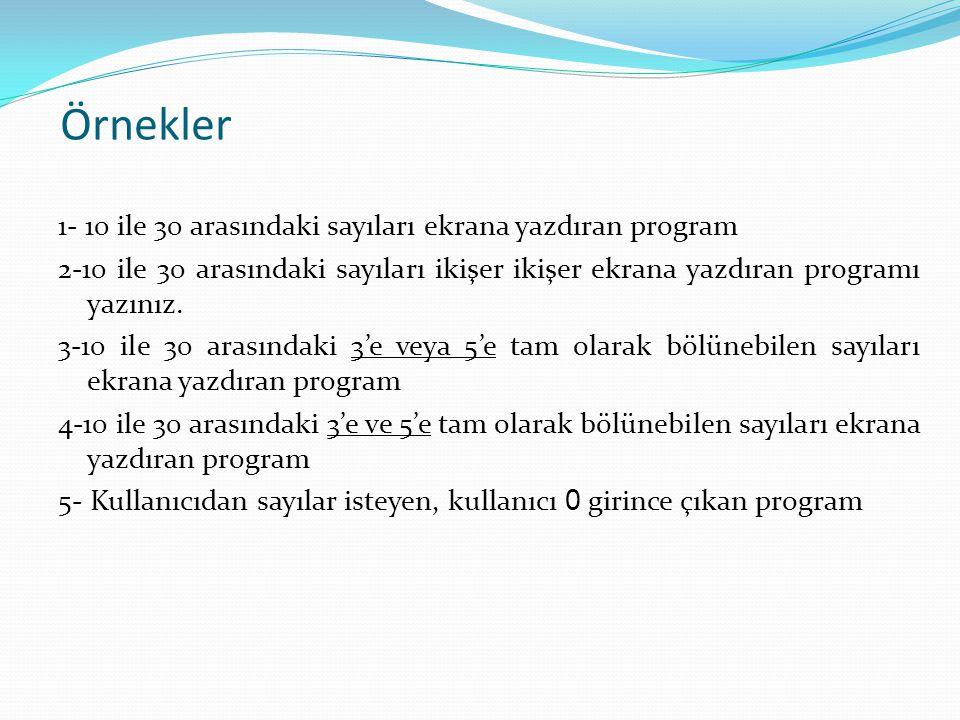 Örnekler 1- 10 ile 30 arasındaki sayıları ekrana yazdıran program