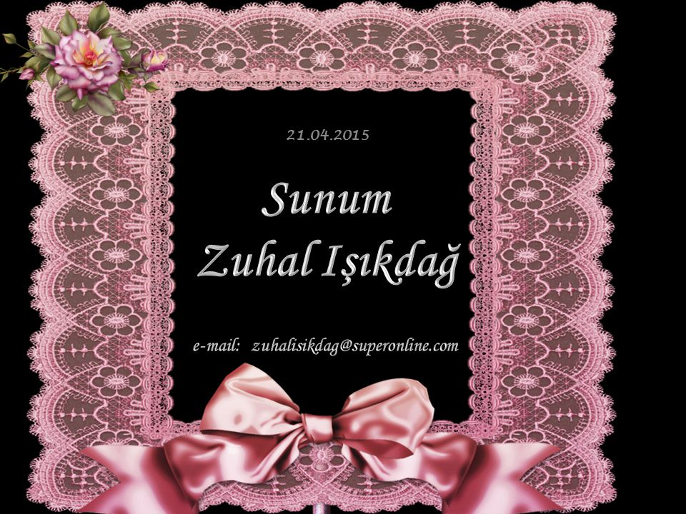 e-mail: zuhalisikdag@superonline.com