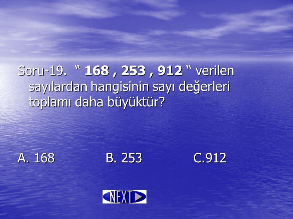 Soru-19. 168 , 253 , 912 verilen sayılardan hangisinin sayı değerleri toplamı daha büyüktür