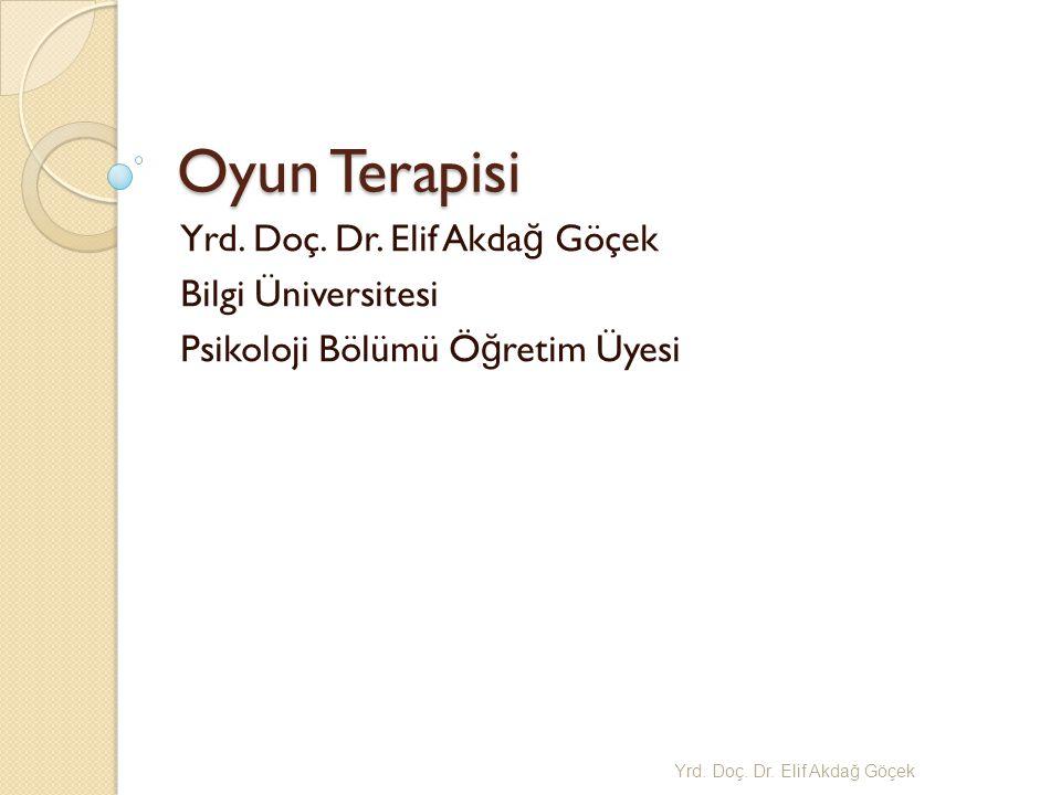 Oyun Terapisi Yrd. Doç. Dr. Elif Akdağ Göçek Bilgi Üniversitesi