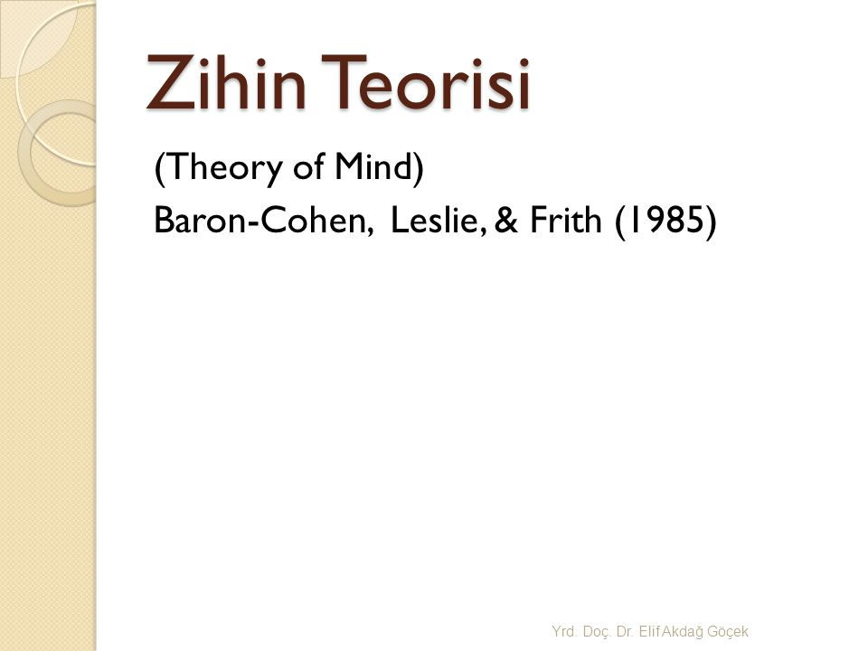 Zihin Teorisi (Theory of Mind) Baron-Cohen, Leslie, & Frith (1985)