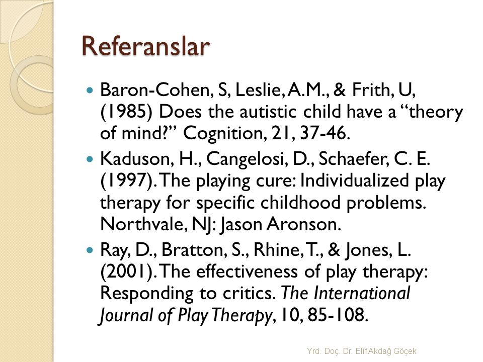 Referanslar Baron-Cohen, S, Leslie, A.M., & Frith, U, (1985) Does the autistic child have a theory of mind Cognition, 21, 37-46.