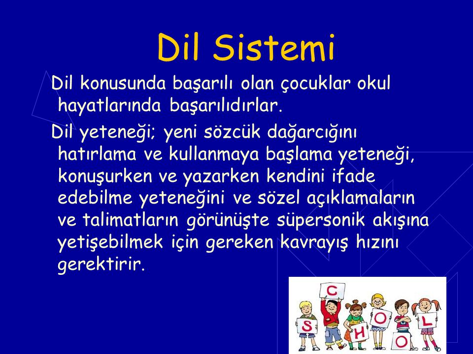 Dil Sistemi Dil konusunda başarılı olan çocuklar okul hayatlarında başarılıdırlar.