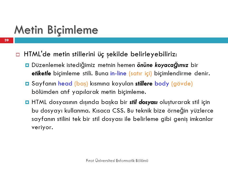 Metin Biçimleme HTML de metin stillerini üç şekilde belirleyebiliriz: