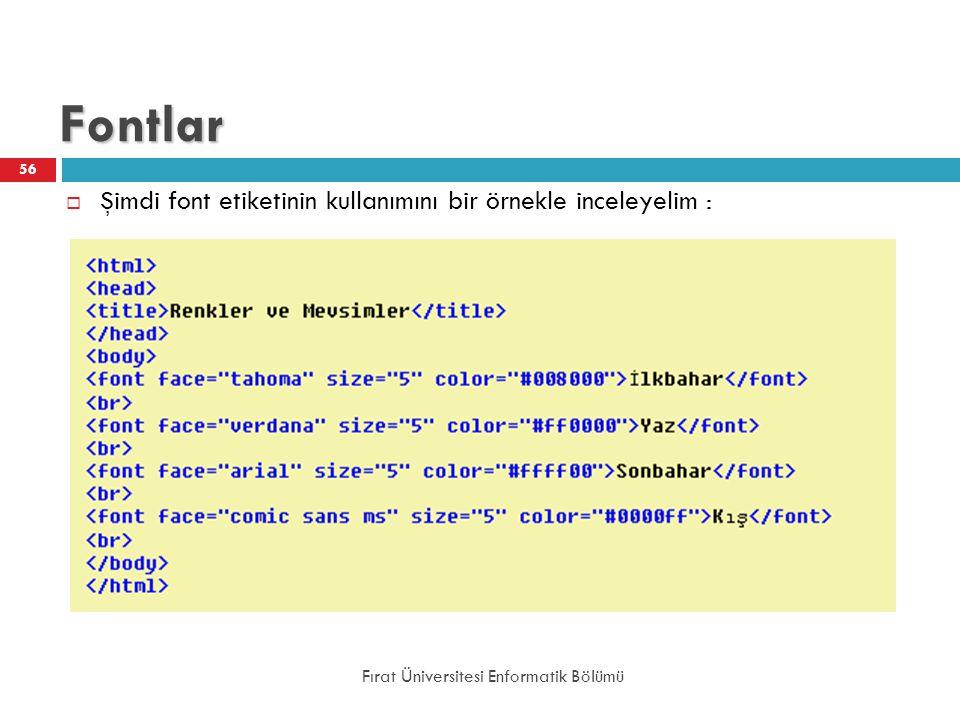 Fontlar Şimdi font etiketinin kullanımını bir örnekle inceleyelim :