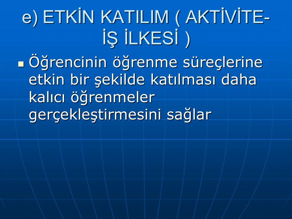 e) ETKİN KATILIM ( AKTİVİTE- İŞ İLKESİ )