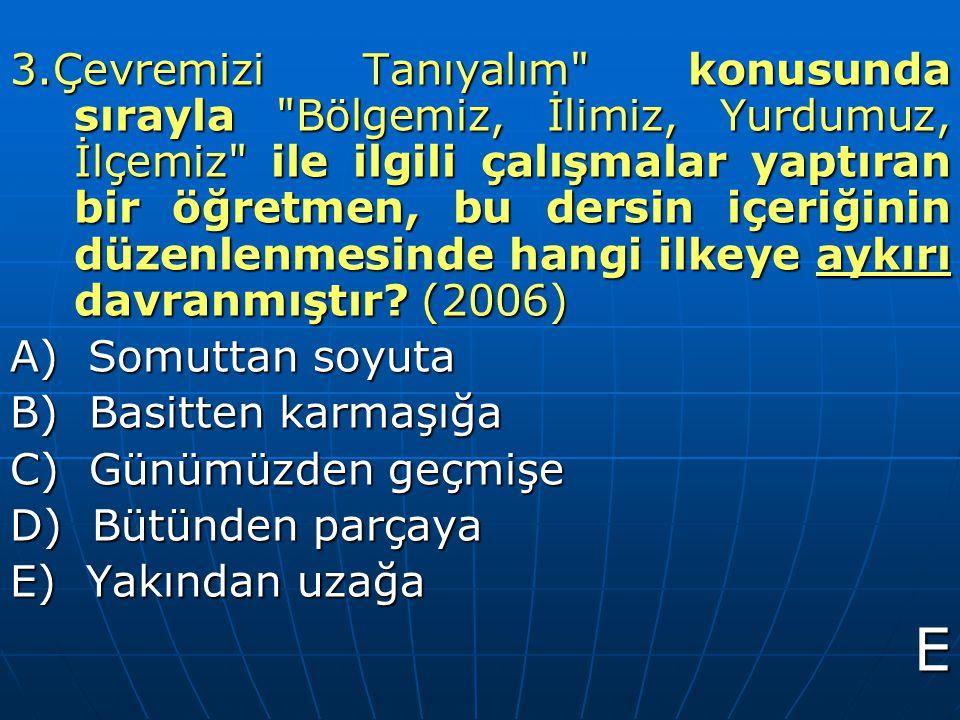 3.Çevremizi Tanıyalım konusunda sırayla Bölgemiz, İlimiz, Yurdumuz, İlçemiz ile ilgili çalışmalar yaptıran bir öğretmen, bu dersin içeriğinin düzenlenmesinde hangi ilkeye aykırı davranmıştır (2006)