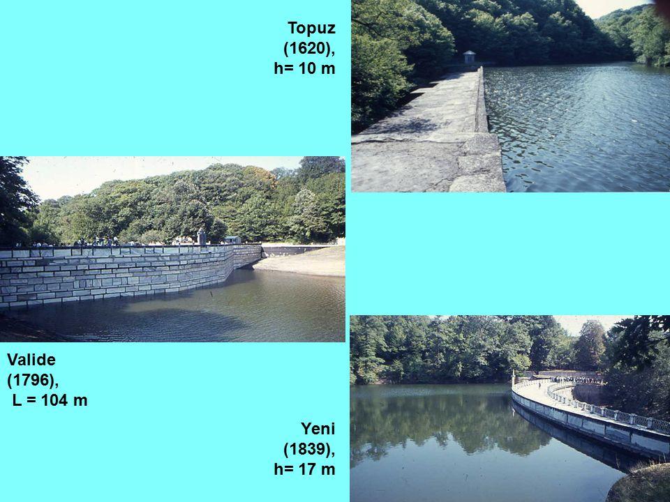 Topuz (1620), h= 10 m Valide (1796), L = 104 m Yeni (1839), h= 17 m