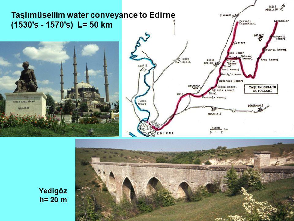 Taşlımüsellim water conveyance to Edirne (1530 s - 1570 s) L= 50 km