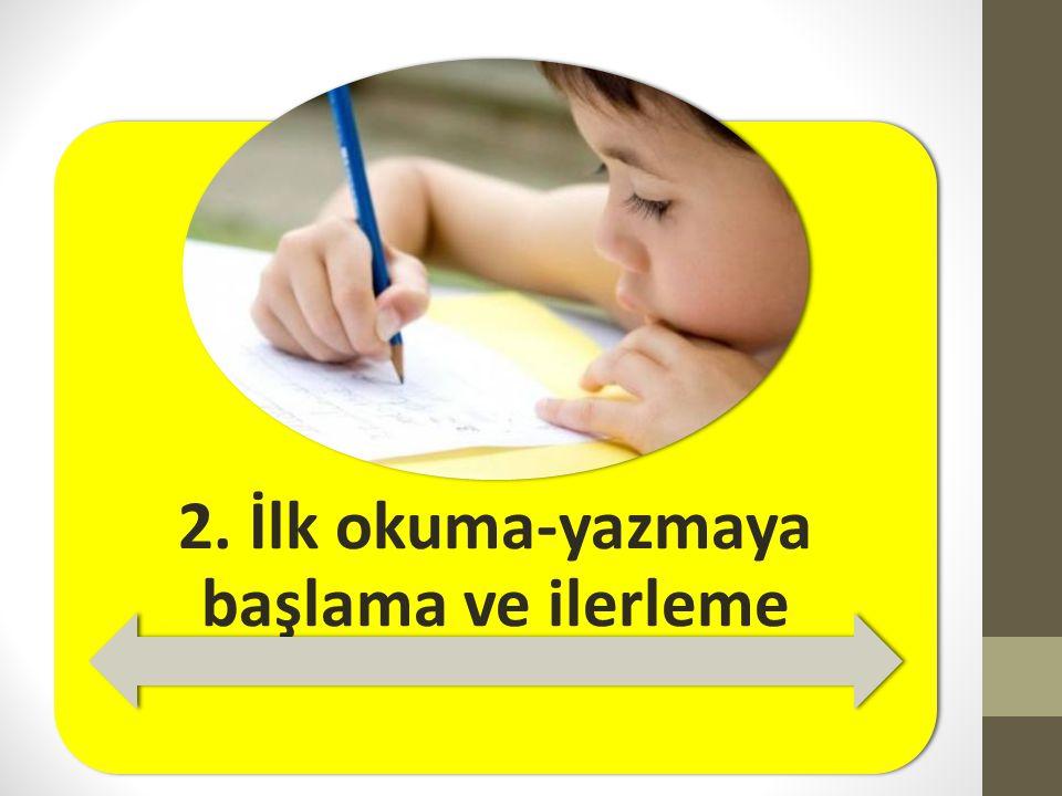 2. İlk okuma-yazmaya başlama ve ilerleme