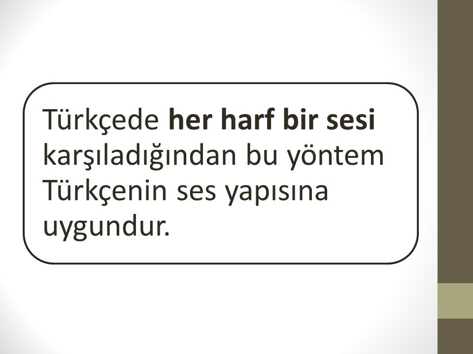 Türkçede her harf bir sesi karşıladığından bu yöntem Türkçenin ses yapısına uygundur.