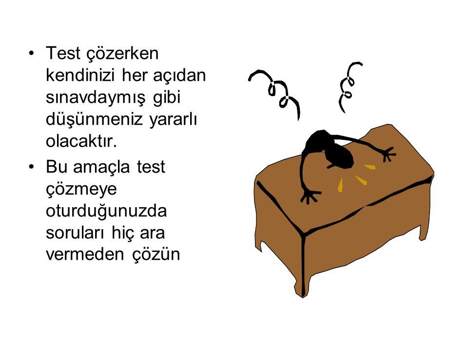 Test çözerken kendinizi her açıdan sınavdaymış gibi düşünmeniz yararlı olacaktır.