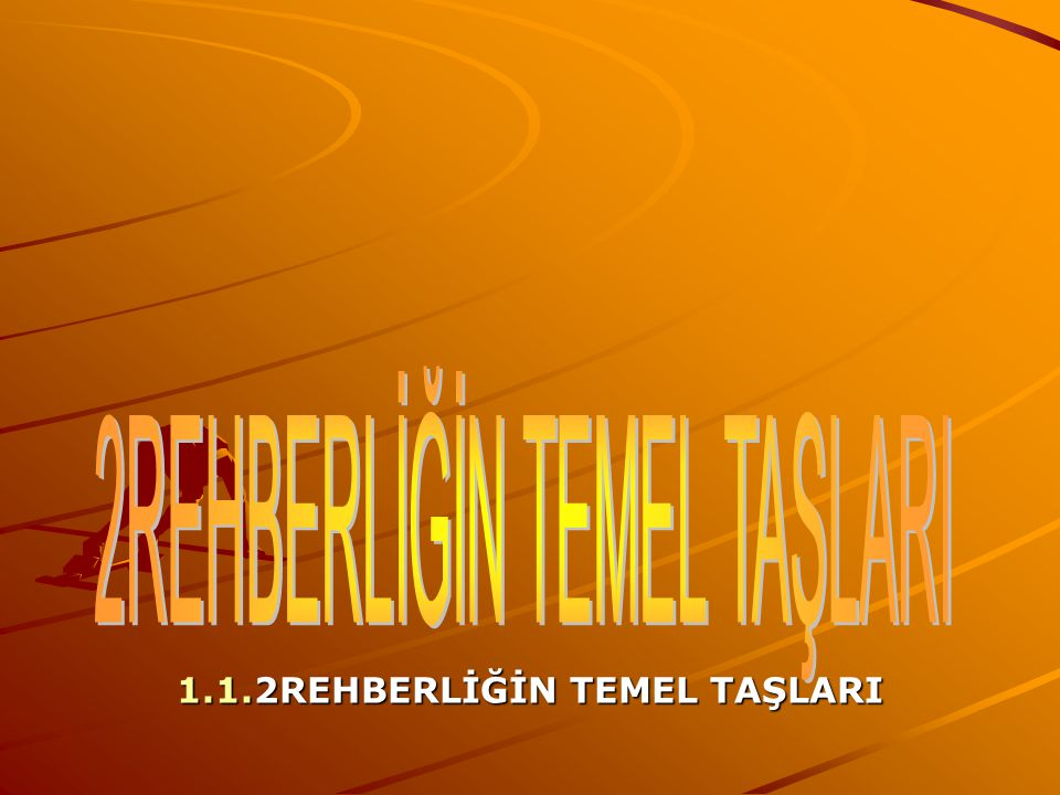 1.1.2REHBERLİĞİN TEMEL TAŞLARI