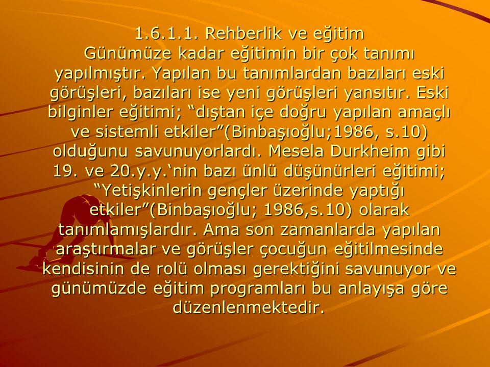 1.6.1.1. Rehberlik ve eğitim Günümüze kadar eğitimin bir çok tanımı yapılmıştır.
