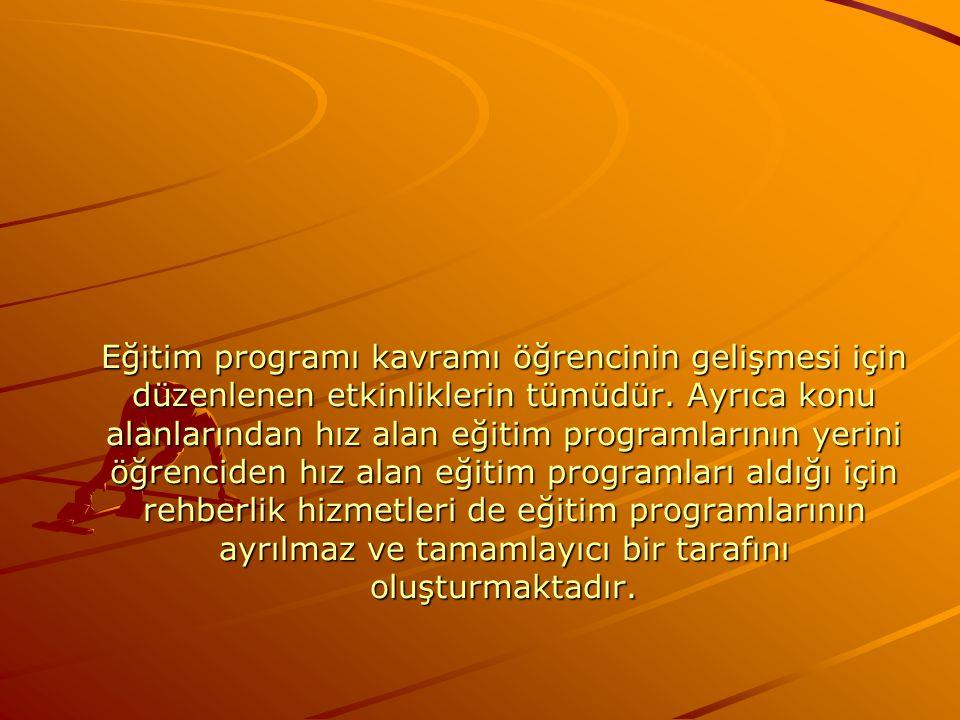 Eğitim programı kavramı öğrencinin gelişmesi için düzenlenen etkinliklerin tümüdür.