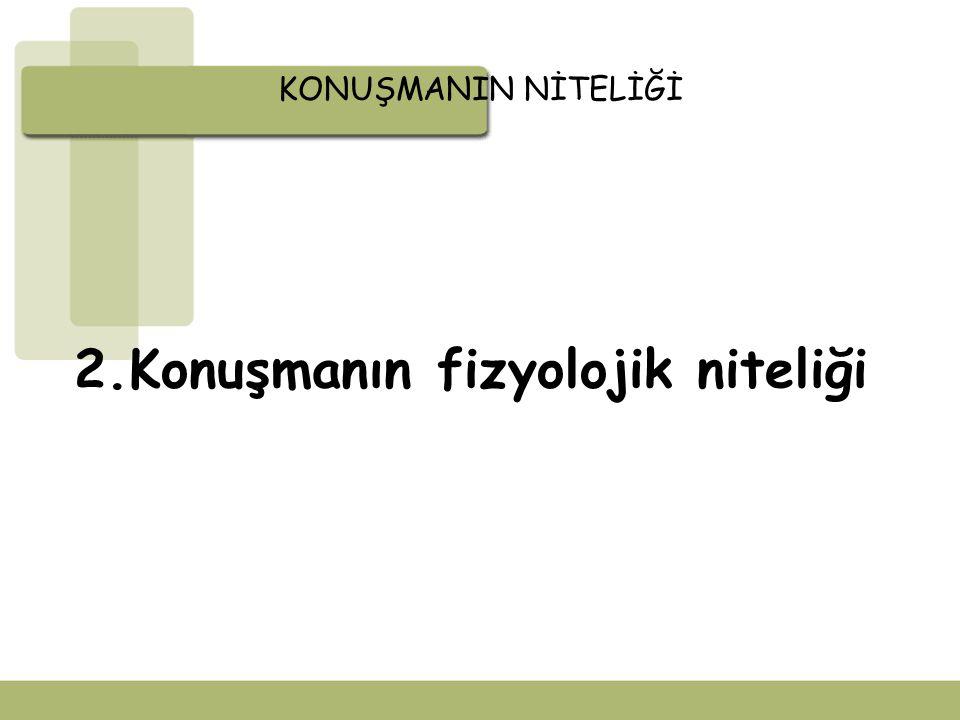 2.Konuşmanın fizyolojik niteliği