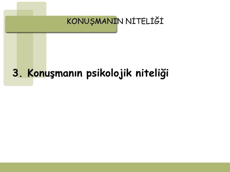 3. Konuşmanın psikolojik niteliği
