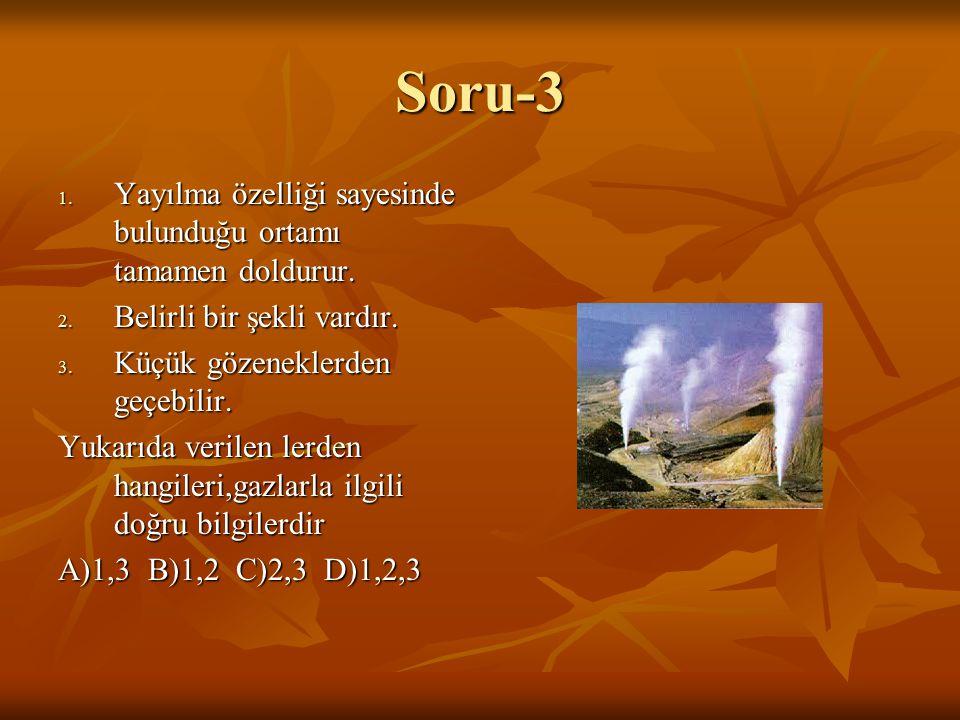 Soru-3 Yayılma özelliği sayesinde bulunduğu ortamı tamamen doldurur.