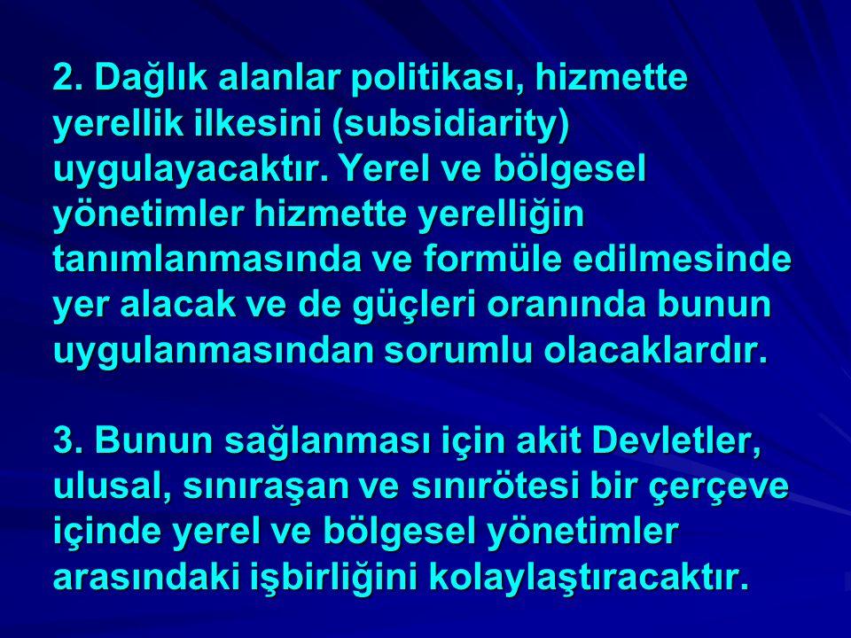 2. Dağlık alanlar politikası, hizmette yerellik ilkesini (subsidiarity) uygulayacaktır.