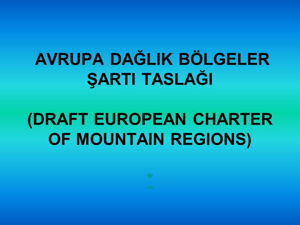 AVRUPA DAĞLIK BÖLGELER ŞARTI TASLAĞI (DRAFT EUROPEAN CHARTER OF MOUNTAIN REGIONS) *
