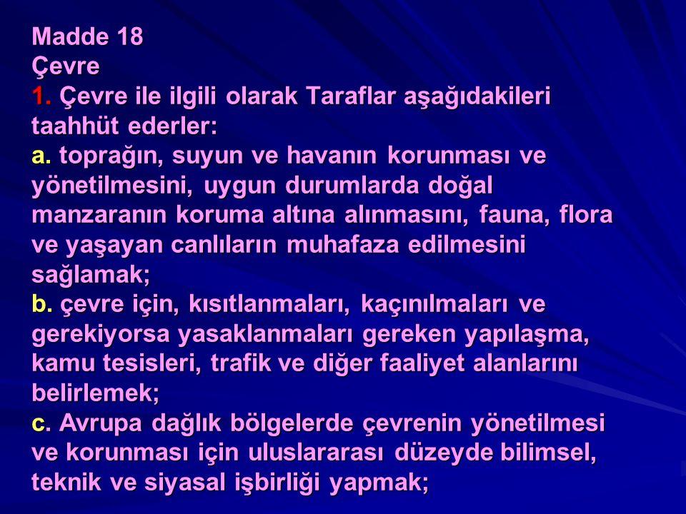 Madde 18 Çevre 1. Çevre ile ilgili olarak Taraflar aşağıdakileri taahhüt ederler: a.
