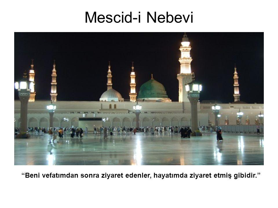 Mescid-i Nebevi Beni vefatımdan sonra ziyaret edenler, hayatımda ziyaret etmiş gibidir.