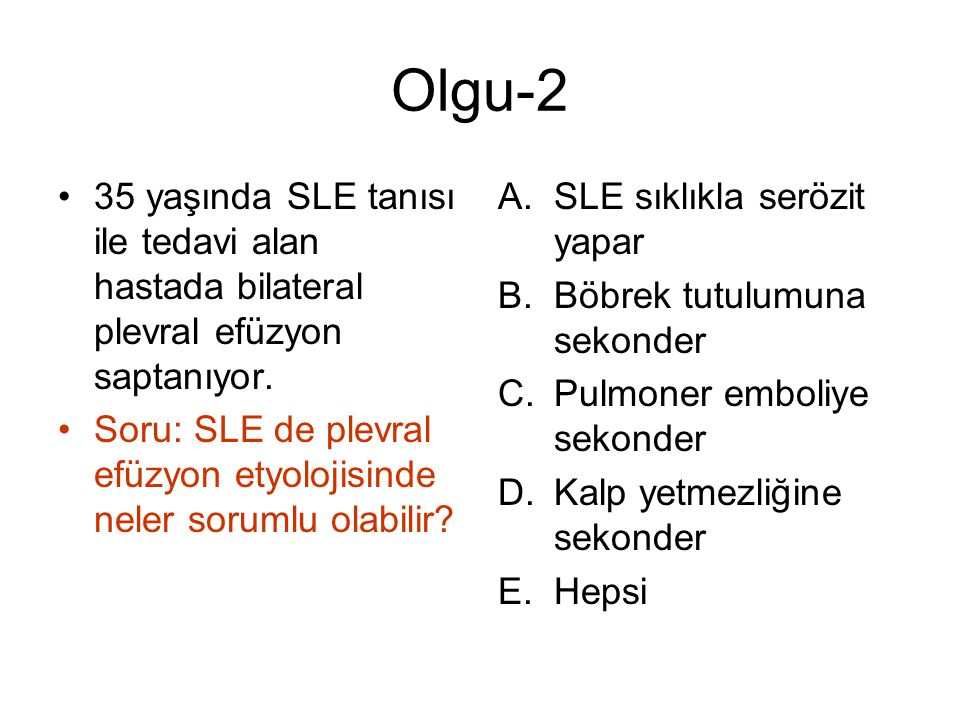 Olgu-2 35 yaşında SLE tanısı ile tedavi alan hastada bilateral plevral efüzyon saptanıyor.