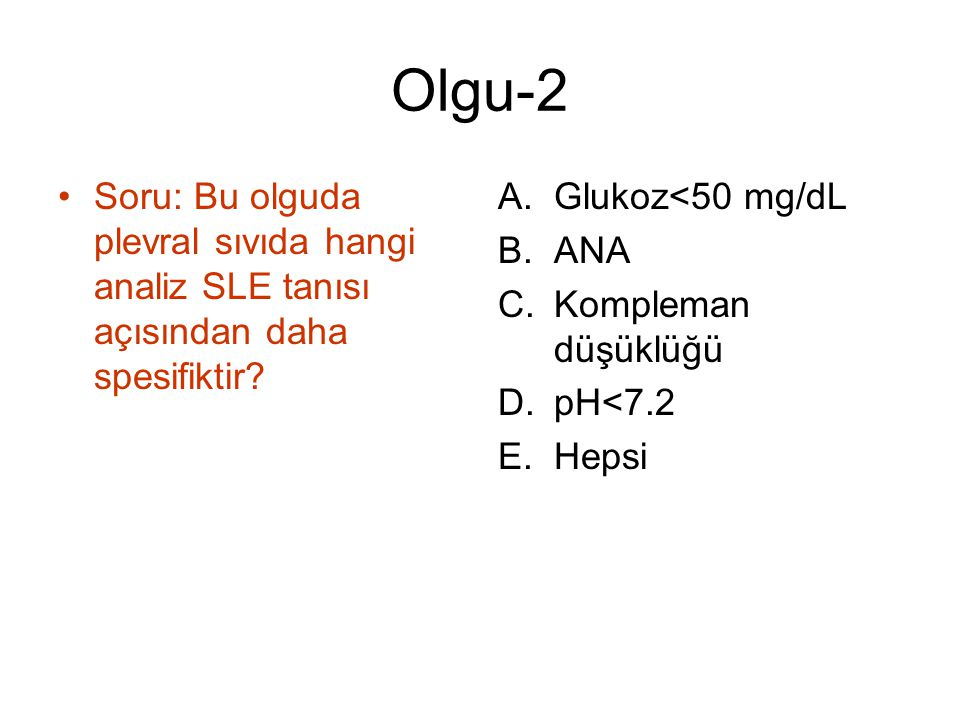 Olgu-2 Soru: Bu olguda plevral sıvıda hangi analiz SLE tanısı açısından daha spesifiktir Glukoz<50 mg/dL.