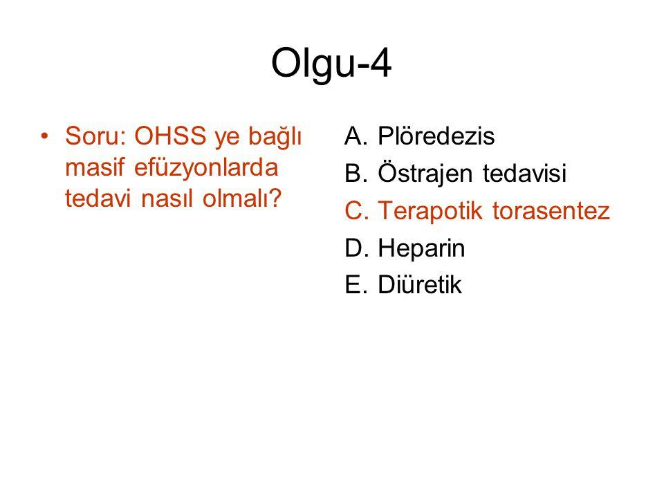 Olgu-4 Soru: OHSS ye bağlı masif efüzyonlarda tedavi nasıl olmalı