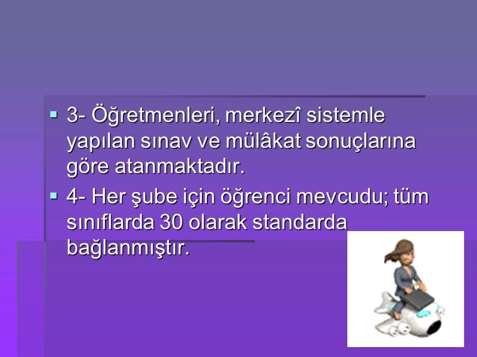 3- Öğretmenleri, merkezî sistemle yapılan sınav ve mülâkat sonuçlarına göre atanmaktadır.