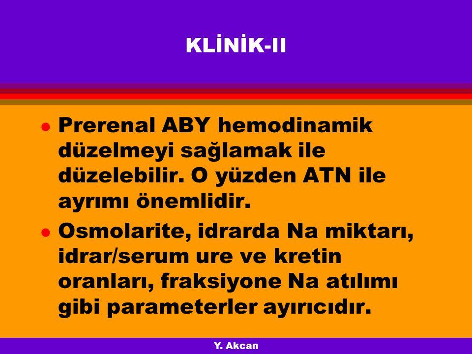 KLİNİK-II Prerenal ABY hemodinamik düzelmeyi sağlamak ile düzelebilir. O yüzden ATN ile ayrımı önemlidir.