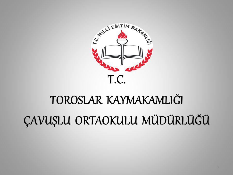T.C. TOROSLAR KAYMAKAMLIĞI ÇAVUŞLU ORTAOKULU MÜDÜRLÜĞÜ