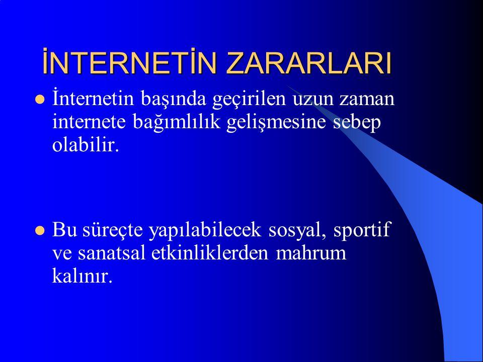 İNTERNETİN ZARARLARI İnternetin başında geçirilen uzun zaman internete bağımlılık gelişmesine sebep olabilir.