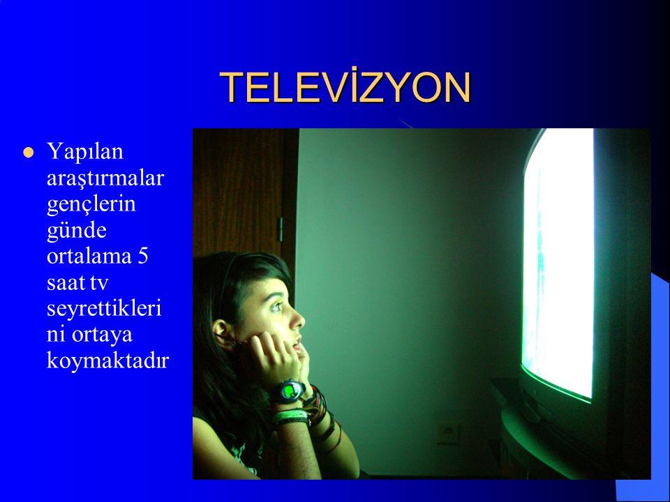 TELEVİZYON Yapılan araştırmalar gençlerin günde ortalama 5 saat tv seyrettiklerini ortaya koymaktadır.