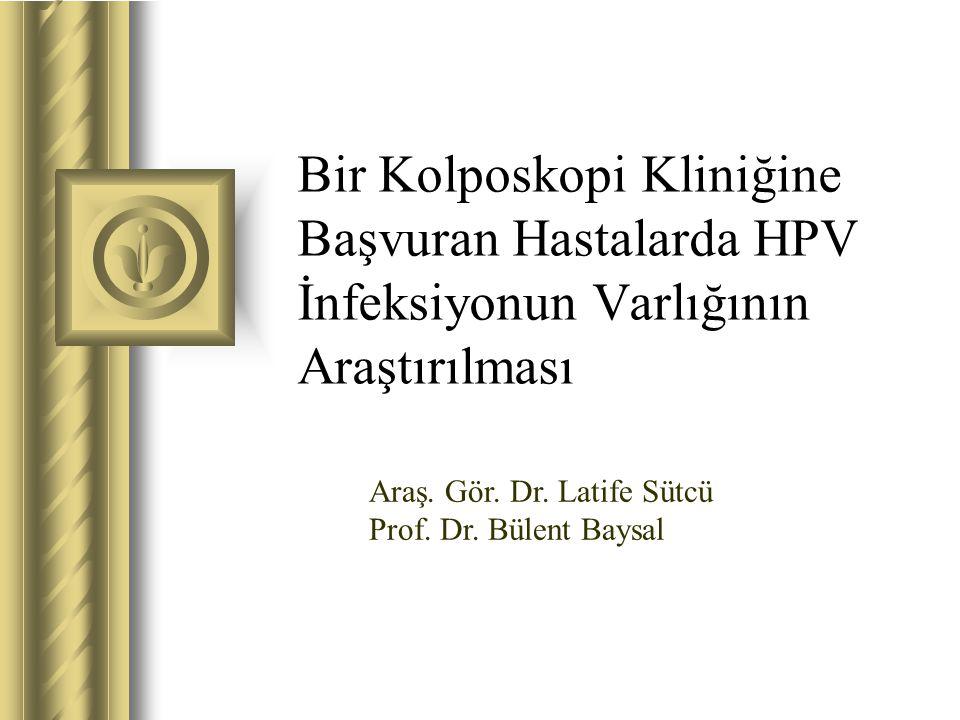 Bir Kolposkopi Kliniğine Başvuran Hastalarda HPV İnfeksiyonun Varlığının Araştırılması