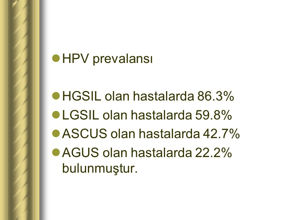 HPV prevalansı HGSIL olan hastalarda 86.3% LGSIL olan hastalarda 59.8% ASCUS olan hastalarda 42.7%