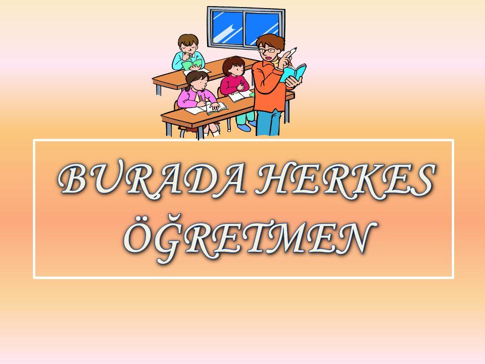BURADA HERKES ÖĞRETMEN