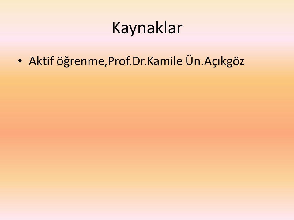 Kaynaklar Aktif öğrenme,Prof.Dr.Kamile Ün.Açıkgöz