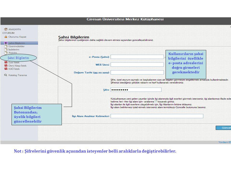Şahsi Bilgilerim Kullanıcıların şahsi bilgilerini özellikle. e- posta adreslerini doğru girmeleri gerekmektedir.