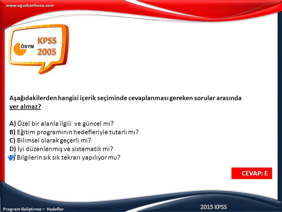 KPSS 2005. Aşağıdakilerden hangisi içerik seçiminde cevaplanması gereken sorular arasında yer almaz