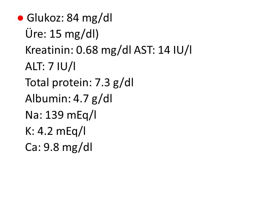 ● Glukoz: 84 mg/dl Üre: 15 mg/dl) Kreatinin: 0