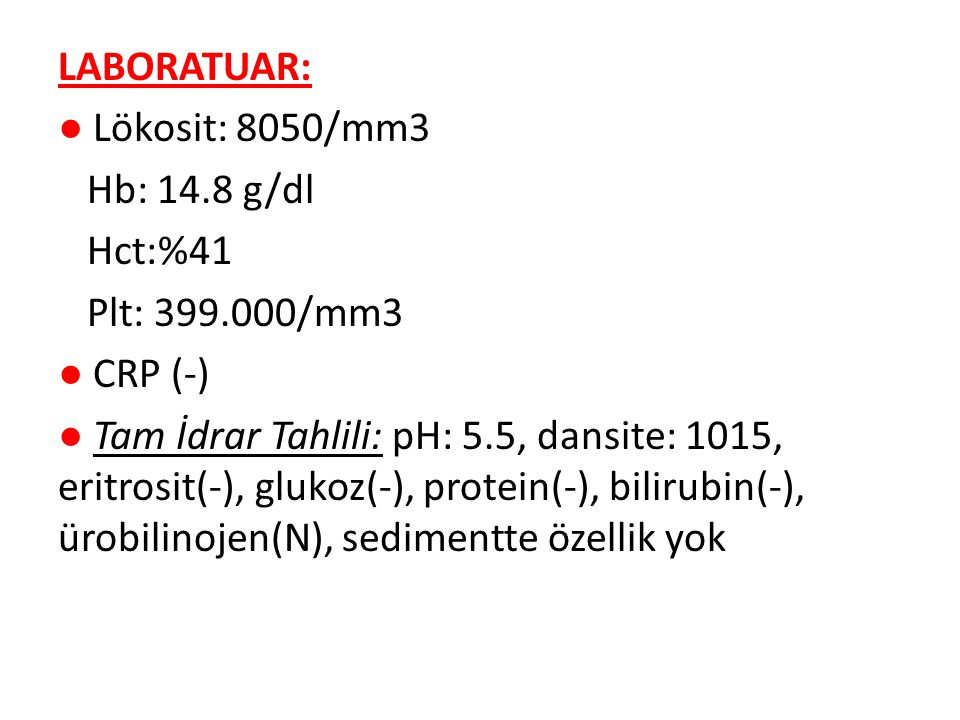 LABORATUAR: ● Lökosit: 8050/mm3 Hb: 14. 8 g/dl Hct:%41 Plt: 399